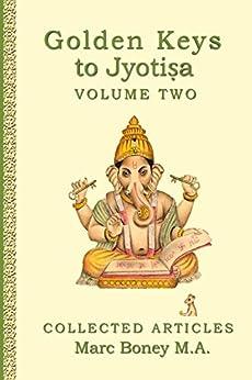 Golden Keys to Jyotisha: Volume Two by [Marc Boney]