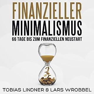 Finanzieller Minimalismus     66 Tage bis zum finanziellen Neustart              Autor:                                                                                                                                 Lars Wrobbel,                                                                                        Tobias Lindner                               Sprecher:                                                                                                                                 Lars Wrobbel                      Spieldauer: 3 Std. und 26 Min.     49 Bewertungen     Gesamt 3,5
