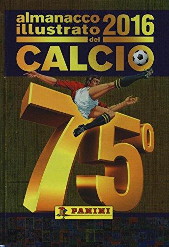 Almanacco illustrato del calcio 2016. Ediz. illustrata