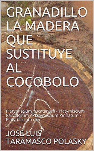 GRANADILLO LA MADERA QUE SUSTITUYE AL COCOBOLO: Platymiscium Yucatanum - Platymiscium Parviflorum...