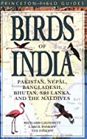 Birds of India, Pakistan, Nepal, Bangladesh, Bhutan, Sri Lanka, and the Maldives (Princeton Field Guides)