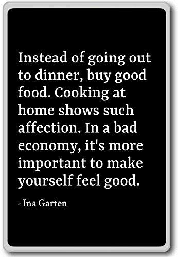 In plaats van uit eten te gaan, koop goed voedsel. C. - Ina Garten - citaten koelkast magneet
