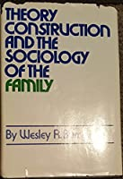 Theory Construction and the Sociology of the Family