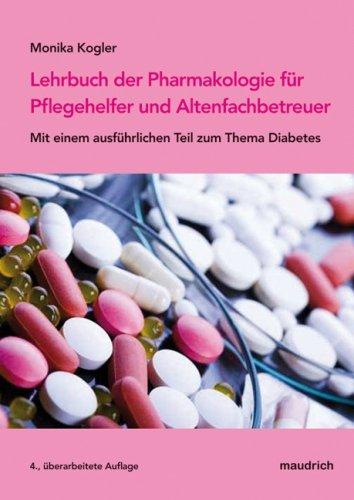 Lehrbuch der Pharmakologie für Pflegehelfer und Altenfachbetreuer. Mit einem ausführlichen Teil zum Thema Diabetes.
