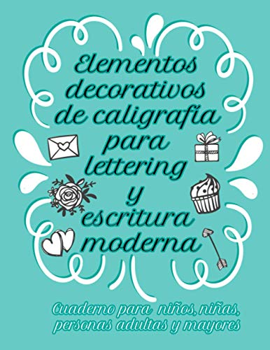 Elementos decorativos de caligrafía para lettering y escritura moderna   Cuaderno para niños, niñas, personas adultas y mayores: Libreta para la ... y frases motivadoras con hojas cuadriculadas