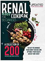 Renal diet cookbook for beginners: A collection of 200 delicious, healthy and easy recipes to manage and reverse your kidney problems and get your health back fast. Updates 2020/2021