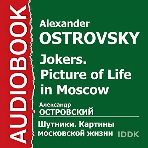 Jokers. Picture of Life in Moscow [Russian Edition]                   By:                                                                                                                                 Alexander Ostrovsky                               Narrated by:                                                                                                                                 A. Plotnikov,                                                                                        T. Makhova,                                                                                        T. Efremova,                   and others                 Length: 1 hr and 55 mins     Not rated yet     Overall 0.0