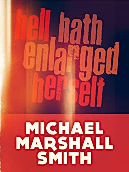 Hell Hath Enlarged Herself by [Michael Marshall Smith]