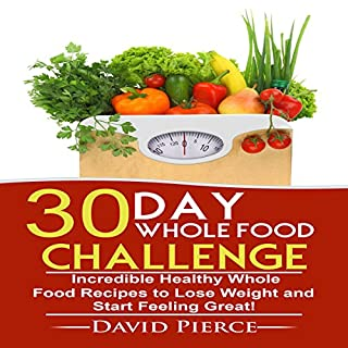30-Day Whole Food Challenge     Incredible Healthy Whole Food Recipes to Lose Weight and Start Feeling Great!, Book 1              By:                                                                                                                                 David Pierce                               Narrated by:                                                                                                                                 Jonathan Archer                      Length: 1 hr and 21 mins     Not rated yet     Overall 0.0