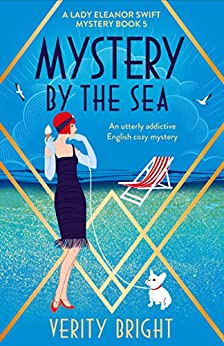 Mystery by the Sea: An utterly addictive English cozy mystery (A Lady Eleanor Swift Mystery Book 5) by [Verity Bright]