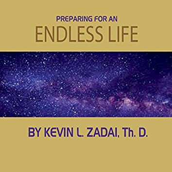 Preparing for an Endless Life