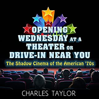 Opening Wednesday at a Theater or Drive-In Near You     The Shadow Cinema of the American '70s              By:                                                                                                                                 Charles Taylor                               Narrated by:                                                                                                                                 A.T. Chandler                      Length: 6 hrs and 26 mins     12 ratings     Overall 4.2