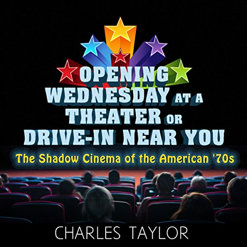 Opening Wednesday at a Theater or Drive-In Near You audiobook cover art