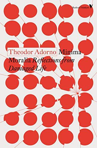Minima Moralia: Reflections from Damaged Life (Radical Thinkers)