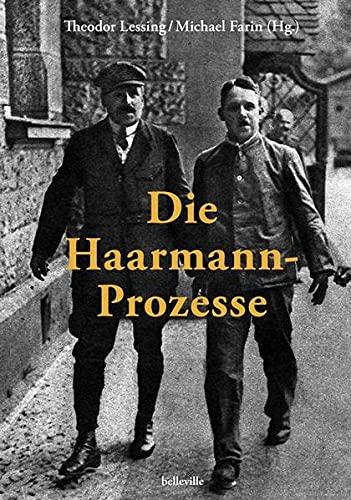 Die Haarmann-Prozesse: 3 zeitgenössische Publikationen sowie verstreute Artikel Theodor Lessings zu den Gerichtsverfahren gegen Fritz Haarmann und Hans Grans 1924–1926