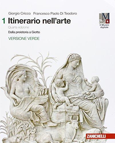 Itinerario nell'arte. Ediz. verde. Per le Scuole superiori. Dalla preistoria a Giotto (Vol. 1)