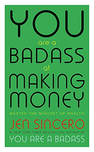 You Are A Badass At Making Money: Master The Minds: Master the Mindset of Wealth: Learn how to save your money with one of the world's most exciting self help authors