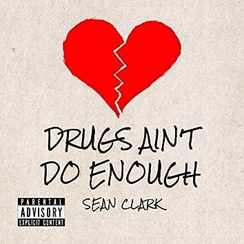 Drugs Ain't Do Enough