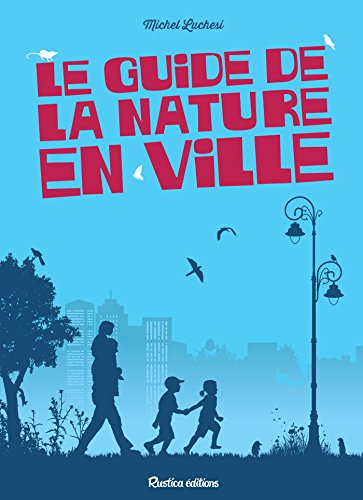 Le guide de la nature en ville (Nature in the city) (French Edition)