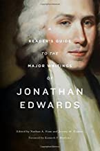 """A Reader's Guide to the Major Writings of Jonathan Edwards: """"A Reader's Guide"""""""