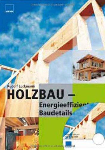Holzbau - energieeffiziente Baudetails (alle Baudetails auf CD-ROM)