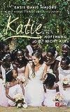 Katie – Hoffnung gibt nicht auf: Ringen um Ugandas Waisenkinder (Mama für Afrikas Kinder 2)