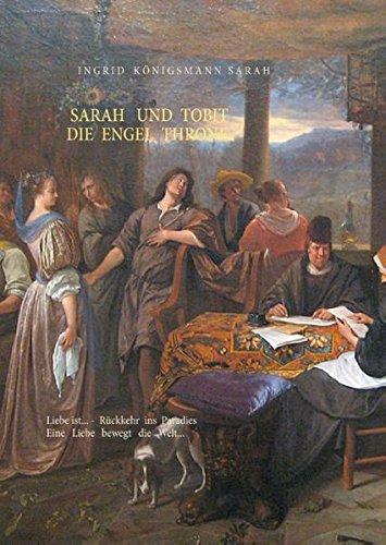 Sarah und Tobit, die Engel Throne: Liebe ist... - Rückkehr ins Paradies. Eine Liebe bewegt die Welt...