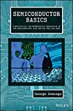 Semiconductor Basics: A Qualitative, Non-mathematical Explanation of How Semiconductors Work and How They are Used