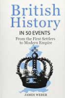 British History in 50 Events: From First Immigration to Modern Empire