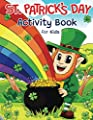 St. Patrick's Day Activity Book for Kids: Super Fun Saint Paddy's Day Activities | For Hours of Play! | Irish Shamrock Coloring Pages, I Spy, Mazes, Word Search, Connect The Dots & Much More