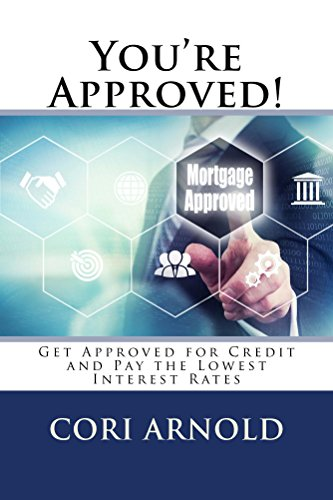 You're Approved!: Get Approved for Credit and Pay the Lowest Interest Rates