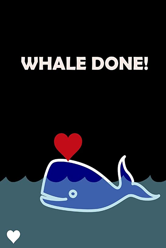 Whale Done!: Funny Hilarious Pun Graduation Gift Ideas for Elementary, High School, Seniors & College Graduates, Blank Lined Notebook