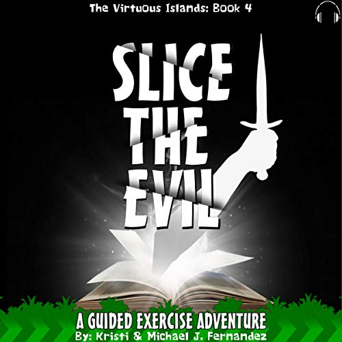 Slice the Evil: A Guided Exercise Adventure cover art