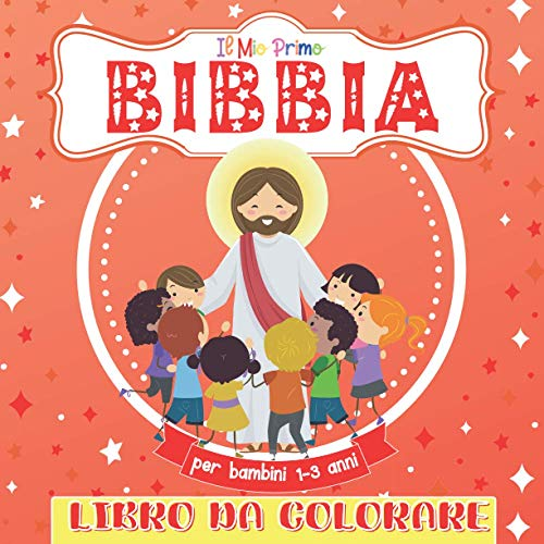 Il Mio Primo Libro Bibbia Da Colorare Per Bambini 1-3: Album da colorare: Bibbia Religione Gesù per ragazze e ragazzi dai 2 ai 5 anni. Un grande regalo per bambini in età prescolare e studenti