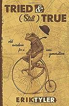 TRIED & (Still) TRUE: Old Wisdom for a New Generation