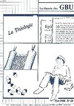 LA GAZETTE DES GBU N°28, MAI 1988. LA THEOLOGIE. / L'ARBRE THEOLOGIQUE, E. NICOLE / L'INVITE DE LA REDACTION, B. COIN /COMMMMENT DEVIENT-ON ETUDIANT EN THEOLOGIE ? , H. GOUDINEAU / ...