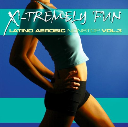 X-Tremely Fun: Latino Aerobic Nonstop, Vol. 3
