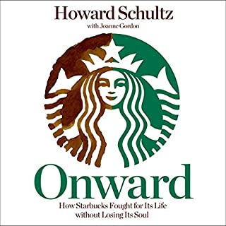 Onward     How Starbucks Fought for Its Life Without Losing Its Soul              Written by:                                                                                                                                 Howard Schultz,                                                                                        Joanne Gordon                               Narrated by:                                                                                                                                 Stephen Bowlby                      Length: 12 hrs and 39 mins     52 ratings     Overall 4.2