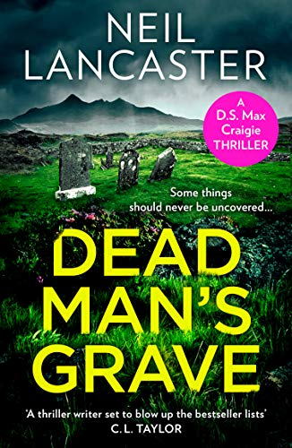 Dead Man's Grave: A breathtaking, chilling, Scottish crime fiction mystery thriller (DS Max Craigie Scottish Crime Thrillers, Book 1) by [Neil Lancaster]