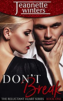 Don't Break (The Reluctant Heart Book 1) by [Jeannette Winters]