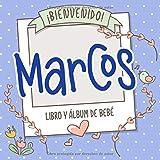 ¡Bienvenido Marcos! Libro y álbum de bebé: Libro de bebé y álbum para bebés personalizado, regalo para el embarazo y el nacimiento, nombre del bebé en la portada
