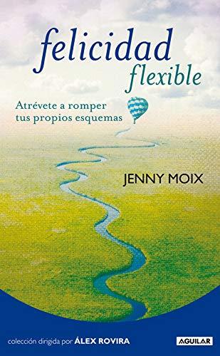 Felicidad flexible: Atrévete a romper tus propios esquemas (Cuerpo y mente)