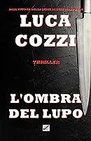 L'OMBRA DEL LUPO (Thriller): Un romanzo poliziesco avvincente, un giallo appassionante tra mistero ed emozioni - La...