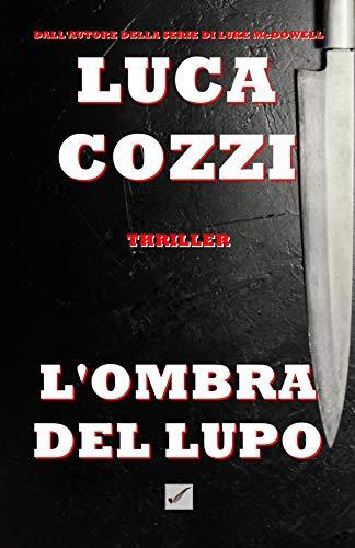 L'OMBRA DEL LUPO (Thriller): Un romanzo poliziesco avvincente, un giallo appassionante tra mistero ed emozioni - La prima indagine di Nick La Torre (Le indagini di Nick La Torre Vol. 1)