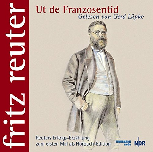 Ut de Franzosentid: Fritz Reuter - gelesen von Gerd Lüpke