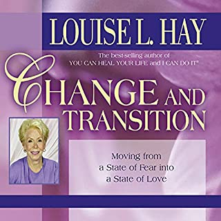 Change and Transition     Moving from a State of Fear into a State of Love              By:                                                                                                                                 Louise L. Hay                               Narrated by:                                                                                                                                 Louise L. Hay                      Length: 1 hr     24 ratings     Overall 4.7
