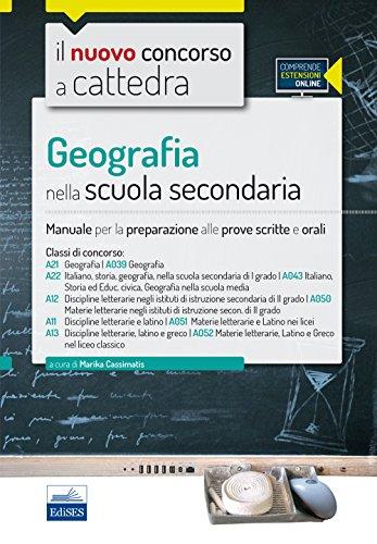 Geografia nella scuola secondaria. Manuale per la preparazione alle prove scritte e orali. Classi di concorso A21 (A039), A22 (A043), A12 (A050), A11 (A051), A13 (A052). Con espansione online