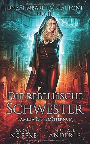 Die rebellische Schwester (Unzähmbare Liv Beaufont, Band 1)