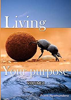 Living Your Purpose by [Frank  Nyamundero]