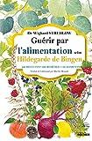 Guérir par l'alimentation selon Hildegarde de Bingen: 400 recettes - 200 remèdes - 130 aliments (ROC.SANTE/B.ETR)